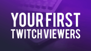 How to Get Your First Few Viewers on Twitch?