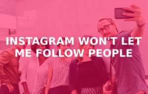 Instagram Won't Let Me Follow Someone – How to Fix It