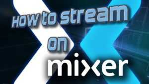 How to Stream on Mixer on PC, XBox