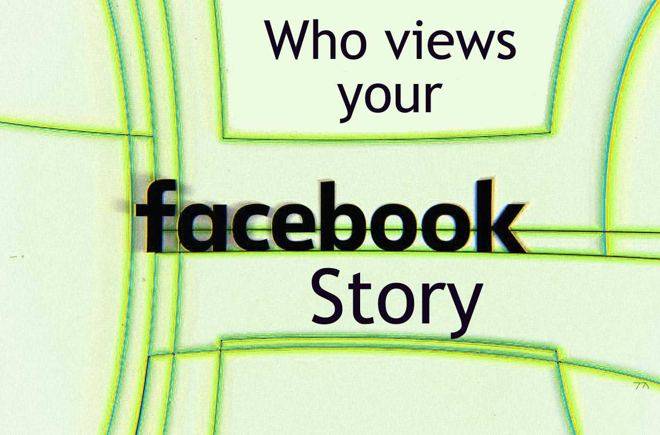 Can you see who views your Facebook story?
